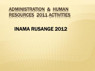 ADMINISTRATION    HUMAN RESOURCES  2011 ACTIVITIES