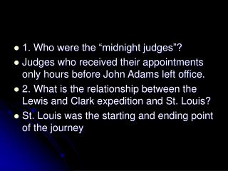 1. Who were the  midnight judges  Judges who received their appointments only hours before John Adams left office.  2. W