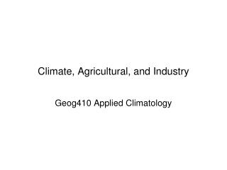 Climate, Agricultural, and Industry