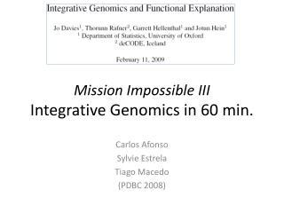 Mission Impossible III Integrative Genomics in 60 min.