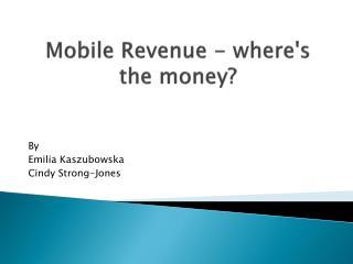 Mobile Revenue - wheres the money