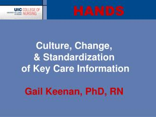Culture, Change,   Standardization  of Key Care Information   Gail Keenan, PhD, RN