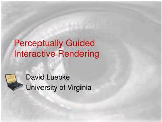 Perceptually Guided  Interactive Rendering