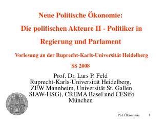 Neue Politische  konomie:   Die politischen Akteure II - Politiker in Regierung und Parlament   Vorlesung an der Ruprech