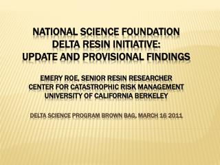 National Science Foundation  Delta RESIN Initiative:  Update and Provisional Findings  Emery Roe, Senior RESIN Researche