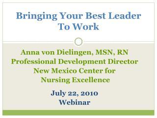 Anna von Dielingen, MSN, RN Professional Development Director  New Mexico Center for   Nursing Excellence    July 22, 20