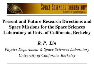 Present and Future Research Directions and Space Missions for the Space Sciences Laboratory at Univ. of California, Berk