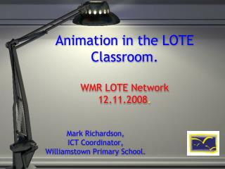 Animation in the LOTE Classroom.  WMR LOTE Network 12.11.2008.