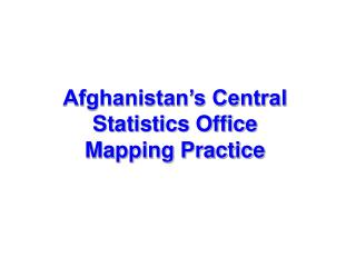 Afghanistan s Central Statistics Office Mapping Practice