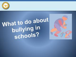 What to do about  bullying in schools