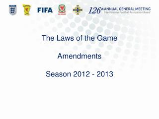 The Laws of the Game  Amendments  Season 2012 - 2013
