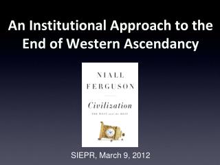 An Institutional Approach to the End of Western Ascendancy