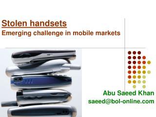 Stolen handsets Emerging challenge in mobile markets        Abu Saeed Khan saeedbol-online