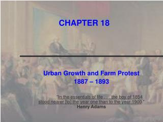 Urban Growth and Farm Protest 1887   1893    In the essentials of life . . . the boy of 1854 stood nearer [to] the year