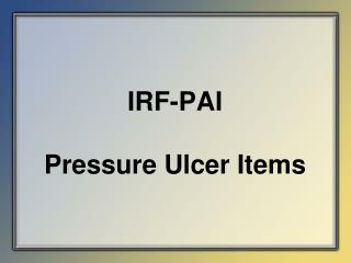 IRF-PAI   Pressure Ulcer Items
