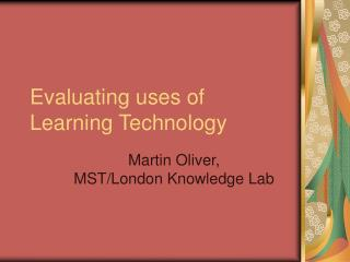 Evaluating uses of Learning Technology