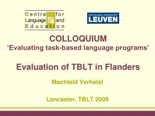 COLLOQUIUM   Evaluating task-based language programs    Evaluation of TBLT in Flanders
