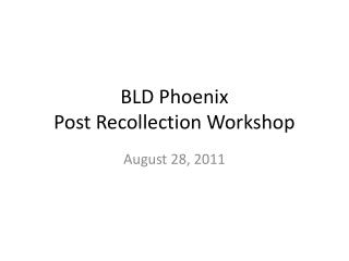 BLD Phoenix  Post Recollection Workshop