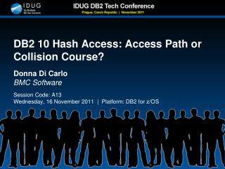 DB2 10 Hash Access: Access Path or Collision Course