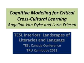 Cognitive Modeling for Critical Cross-Cultural Learning Angelina Van Dyke and Lorin Friesen