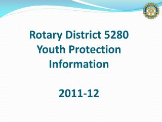 Rotary District 5280 Youth Protection  Information  2011-12