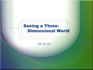 Seeing a Three-    Dimensional World