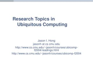 Research Topics in  Ubiquitous Computing
