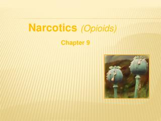 Narcotics Opioids  Chapter 9