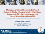 Managing a Clinical Community-Based Research Study:  Comprehensive High Blood Pressure HBP Care In Underserved  Young Ur