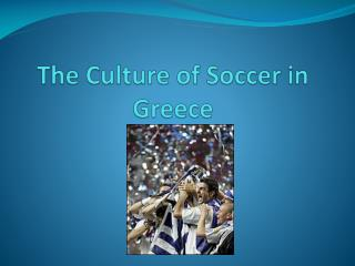 The Culture of Soccer in Greece