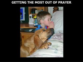 GETTING THE MOST OUT OF PRAYER