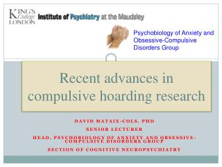 DAVID MATAIX-COLS, PHD  SENIOR LECTURER   HEAD, PSYCHOBIOLOGY OF ANXIETY AND OBSESSIVE-COMPULSIVE DISORDERS GROUP  SECTI