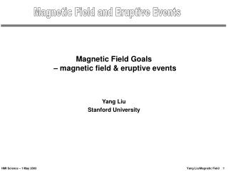 Magnetic Field Goals    magnetic field  eruptive events