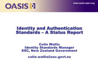 Identity and Authentication Standards   A Status Report    Colin Wallis Identity Standards Manager SSC, New Zealand Gove