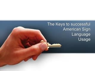 The Keys to successful American Sign Language  Usage