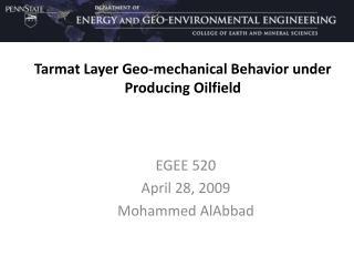 Tarmat Layer Geo-mechanical Behavior under Producing Oilfield