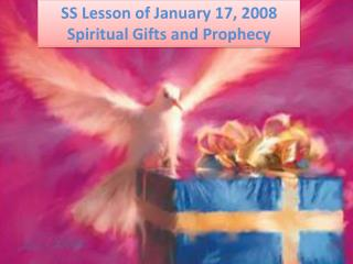 SS Lesson of January 17, 2008 Spiritual Gifts and Prophecy