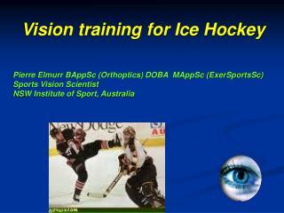 Pierre Elmurr BAppSc Orthoptics DOBA  MAppSc ExerSportsSc  Sports Vision Scientist NSW Institute of Sport, Australia