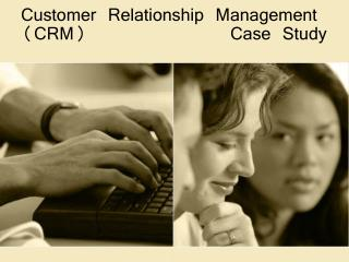Customer Relationship Management CRM     Case Study