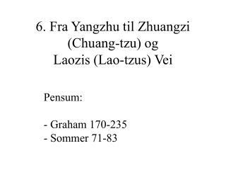 6. Fra Yangzhu til Zhuangzi Chuang-tzu og Laozis Lao-tzus Vei