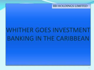 WHITHER GOES INVESTMENT BANKING IN THE CARIBBEAN