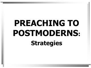 PREACHING TO POSTMODERNS: Strategies