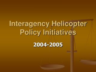 Interagency Helicopter Policy Initiatives