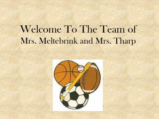Welcome To The Team of  Mrs. Meltebrink and Mrs. Tharp