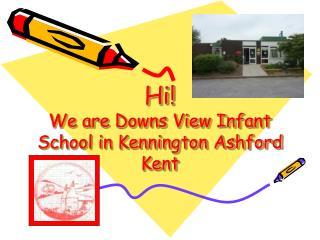Hi  We are Downs View Infant School in Kennington Ashford  Kent