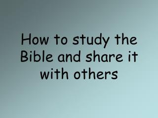 How to study the Bible and share it with others