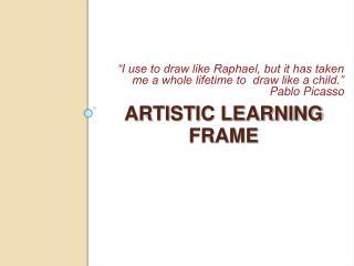 ARTISTIC LEARNING FRAME