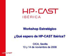 Workshop Estrat gico   Qu  espero de HP-CAST Ib rica   CICA, Sevilla 13 y 14 de noviembre de 2008