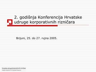 2. godi nja Konferencija Hrvatske udruge korporativnih riznicara