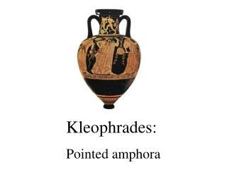 Kleophrades:   Pointed amphora